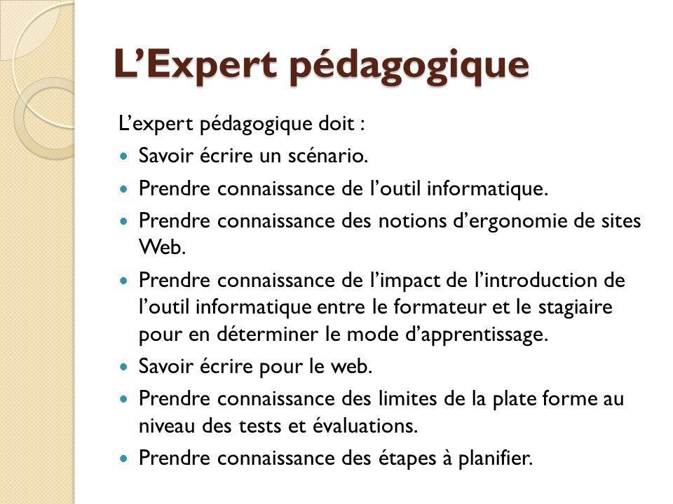 L'Expert pédagogique L'expert pédagogique doit :