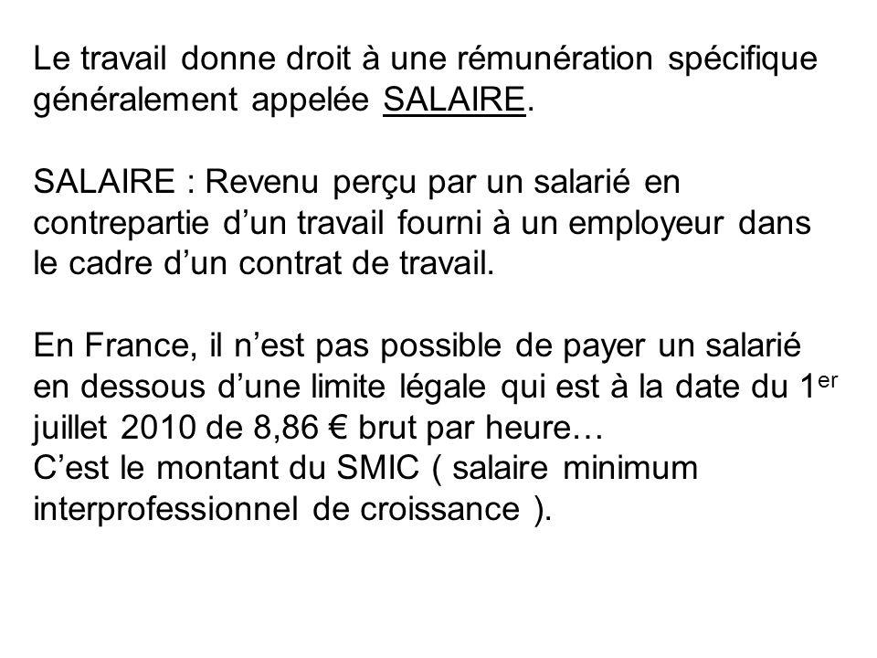 Le travail donne droit à une rémunération spécifique généralement appelée SALAIRE.
