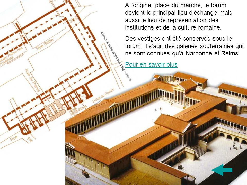 A l'origine, place du marché, le forum devient le principal lieu d'échange mais aussi le lieu de représentation des institutions et de la culture romaine.