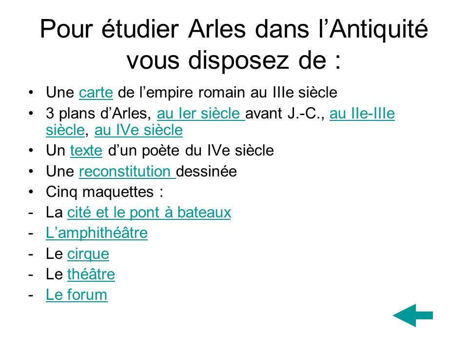 Pour étudier Arles dans l'Antiquité vous disposez de :