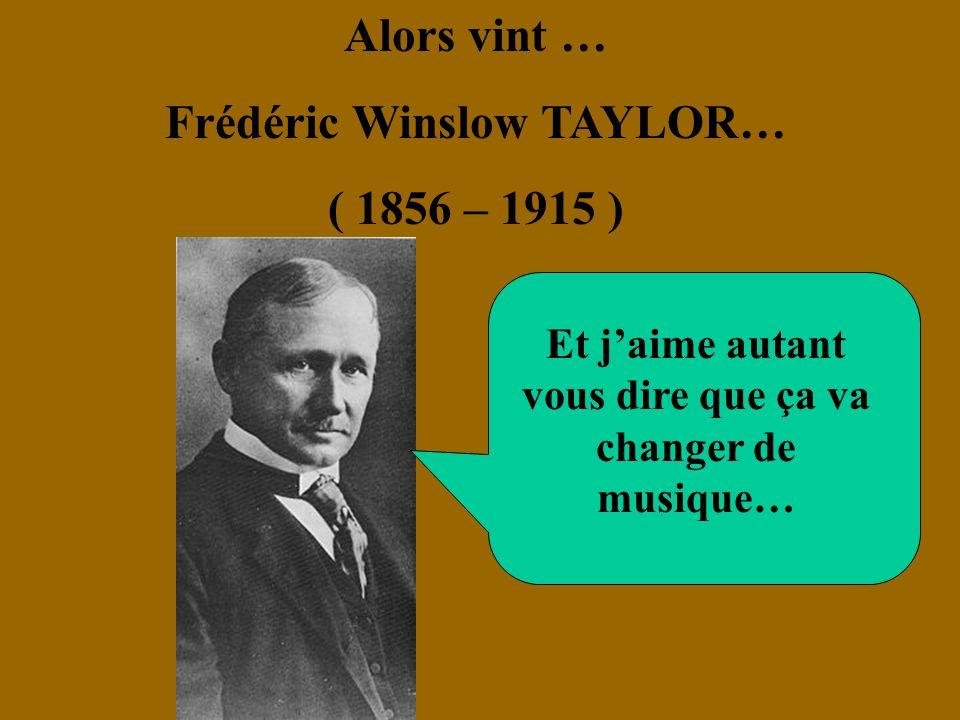 Alors vint … Frédéric Winslow TAYLOR… ( 1856 – 1915 )