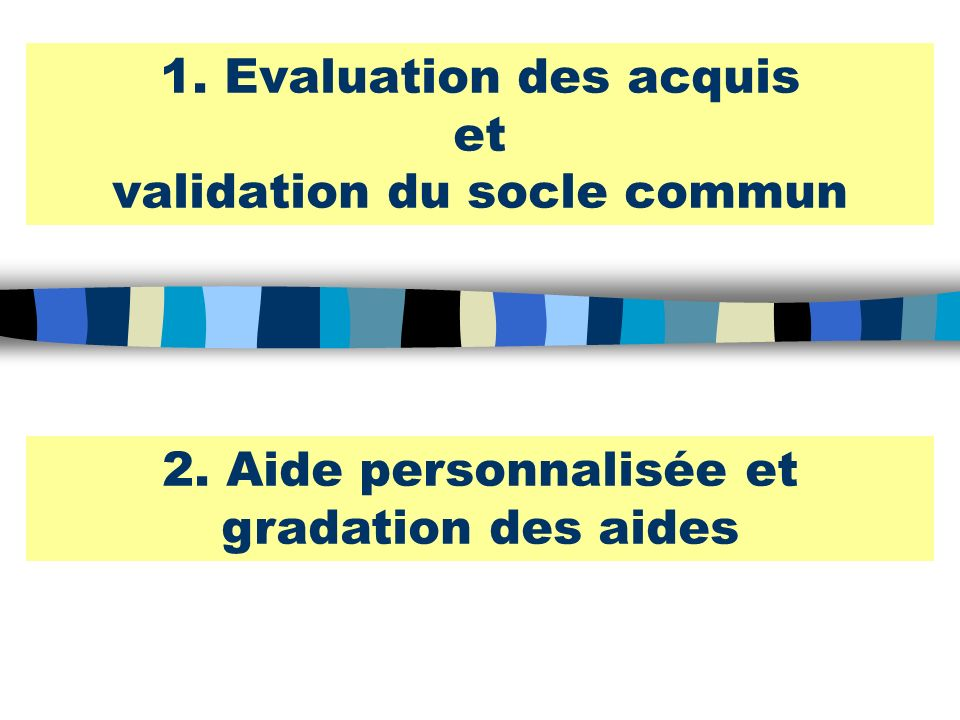 1. Evaluation des acquis et validation du socle commun