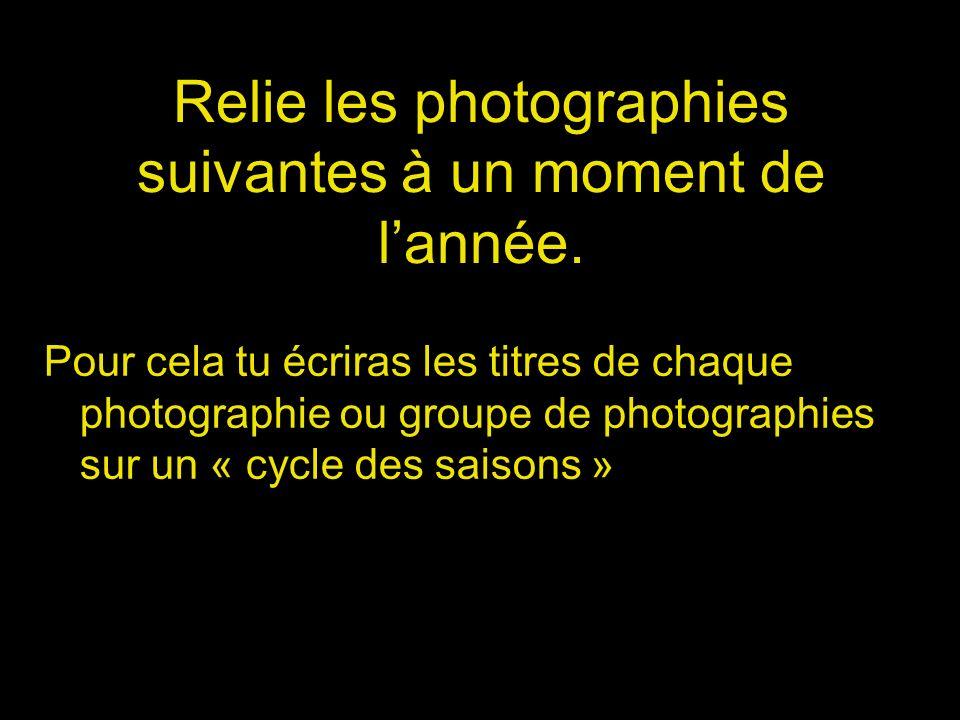 Relie les photographies suivantes à un moment de l'année.