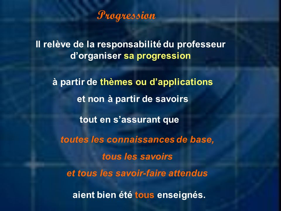 Progression Il relève de la responsabilité du professeur d'organiser sa progression. à partir de thèmes ou d'applications.
