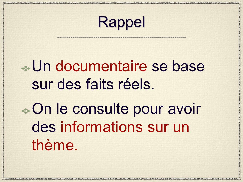 Rappel Un documentaire se base sur des faits réels.