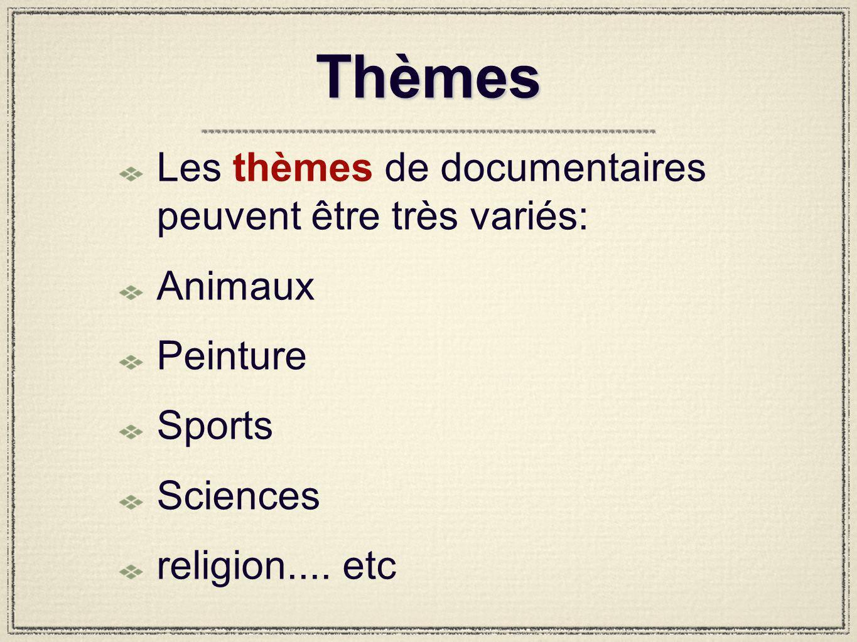 Thèmes Les thèmes de documentaires peuvent être très variés: Animaux