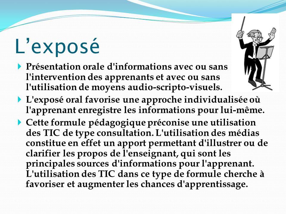 L'exposé Présentation orale d informations avec ou sans l intervention des apprenants et avec ou sans l utilisation de moyens audio-scripto-visuels.