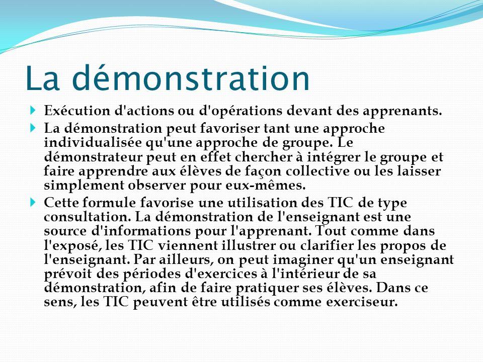 La démonstration Exécution d actions ou d opérations devant des apprenants.