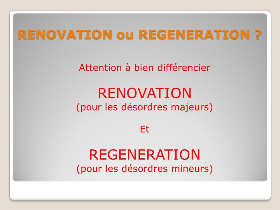 RENOVATION ou REGENERATION