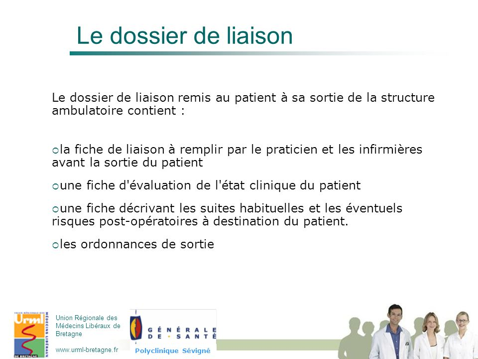 Le dossier de liaison Le dossier de liaison remis au patient à sa sortie de la structure ambulatoire contient :