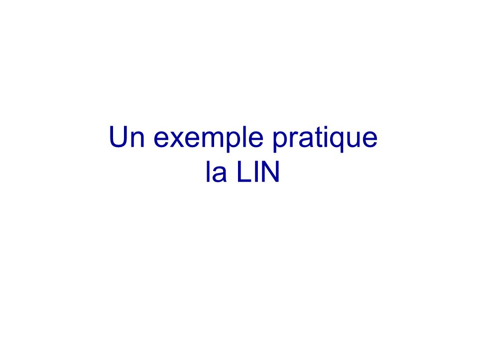 Un exemple pratique la LIN
