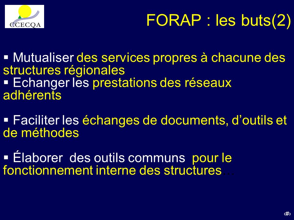 FORAP : les buts(2)Mutualiser des services propres à chacune des structures régionales. Echanger les prestations des réseaux adhérents.