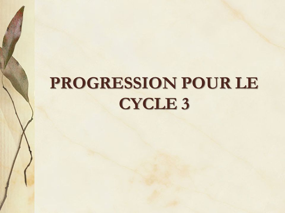 PROGRESSION POUR LE CYCLE 3