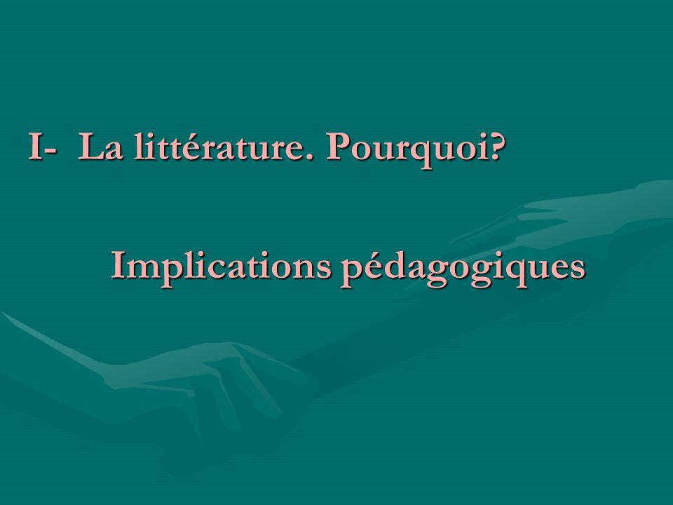 I- La littérature. Pourquoi
