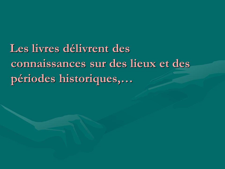 Les livres délivrent des connaissances sur des lieux et des périodes historiques,…