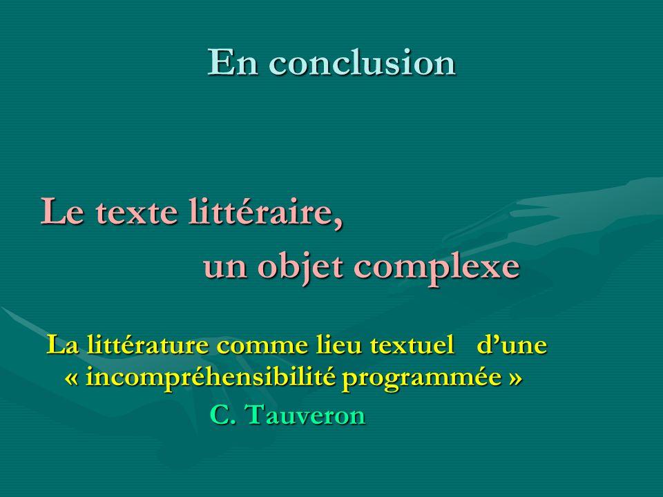 En conclusion Le texte littéraire, un objet complexe C. Tauveron