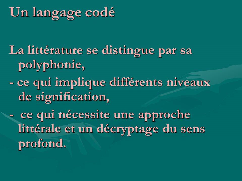 Un langage codé La littérature se distingue par sa polyphonie,