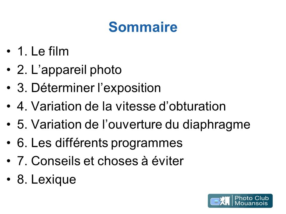 Sommaire 1. Le film 2. L'appareil photo 3. Déterminer l'exposition
