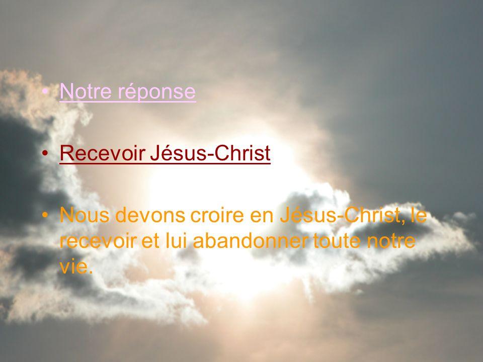 Notre réponse Recevoir Jésus-Christ.