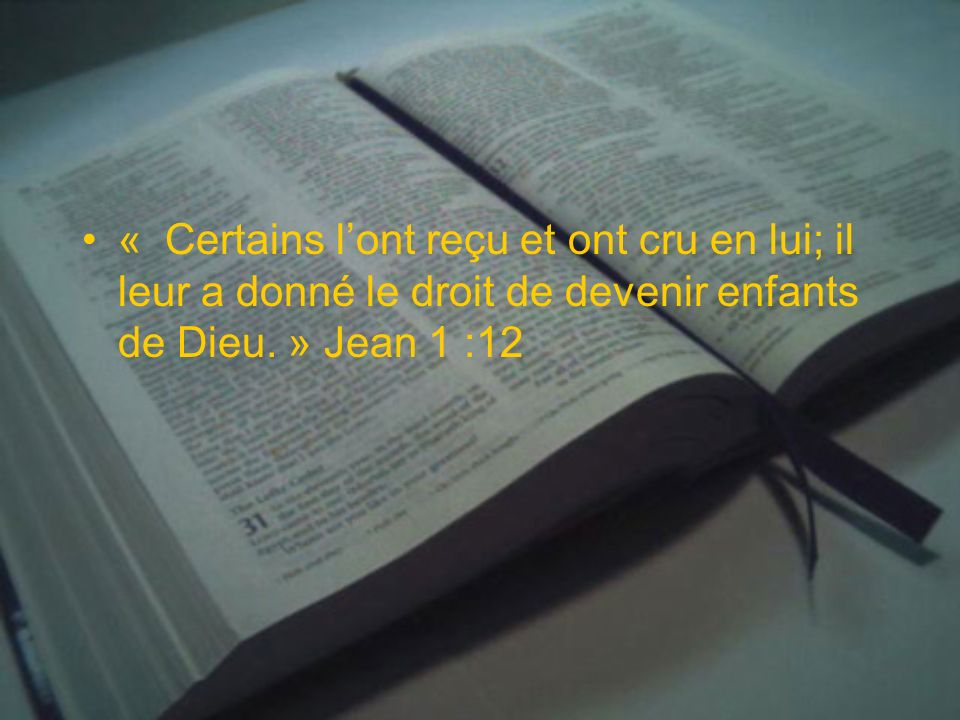 « Certains l'ont reçu et ont cru en lui; il leur a donné le droit de devenir enfants de Dieu. » Jean 1 :12