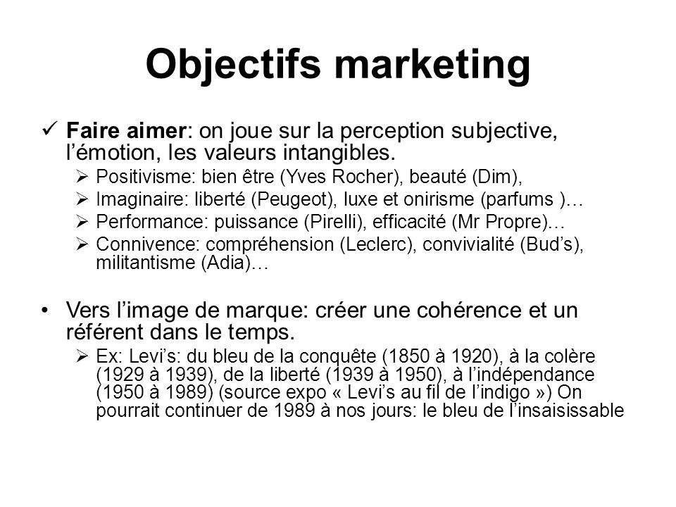 Objectifs marketing Faire aimer: on joue sur la perception subjective, l'émotion, les valeurs intangibles.