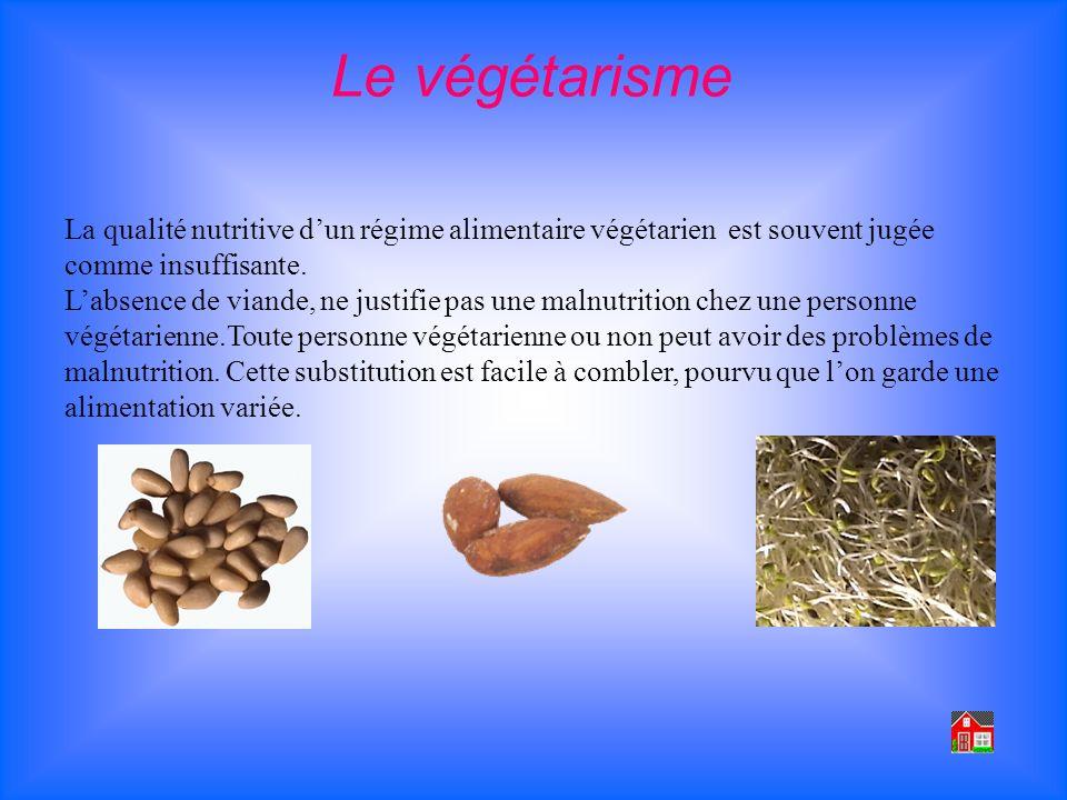 Le végétarisme La qualité nutritive d'un régime alimentaire végétarien est souvent jugée comme insuffisante.
