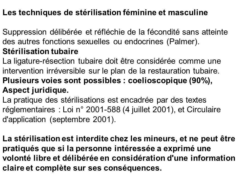 Les techniques de stérilisation féminine et masculine Suppression délibérée et réfléchie de la fécondité sans atteinte des autres fonctions sexuelles ou endocrines (Palmer).