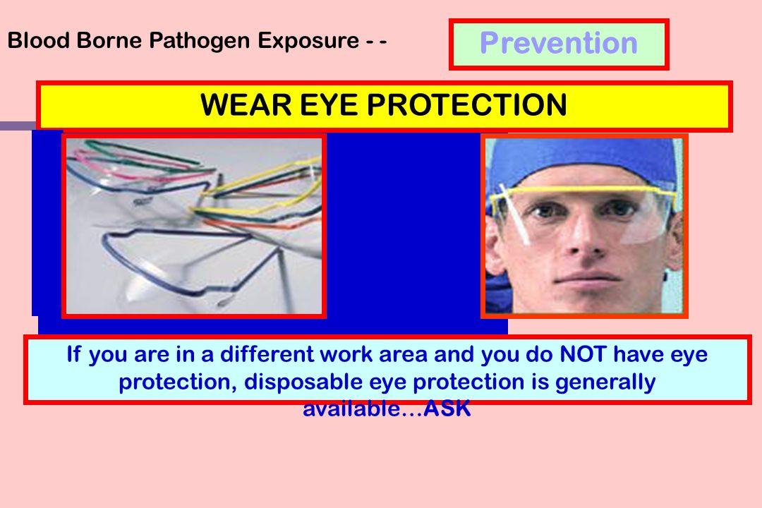 Prevention WEAR EYE PROTECTION Blood Borne Pathogen Exposure - -