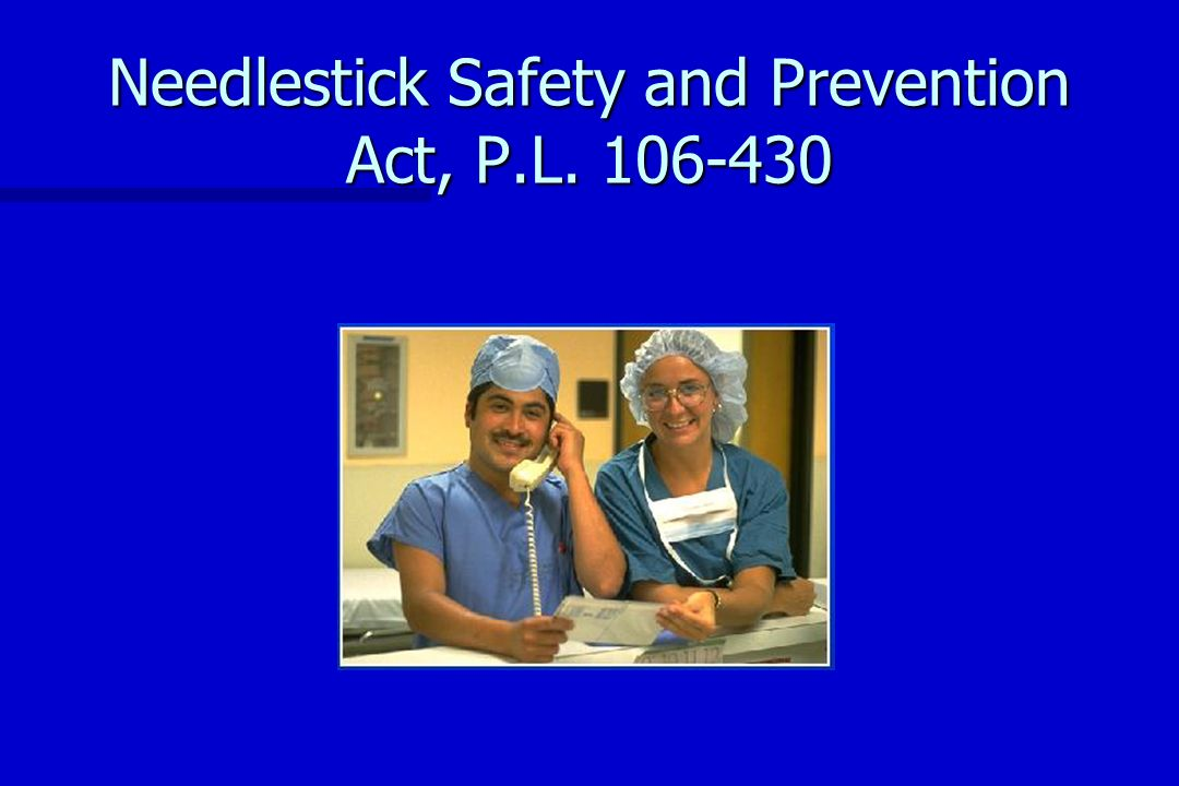Needlestick Safety and Prevention Act, P.L. 106-430