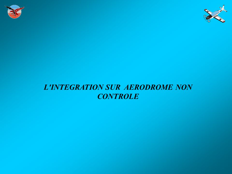 L INTEGRATION SUR AERODROME NON CONTROLE