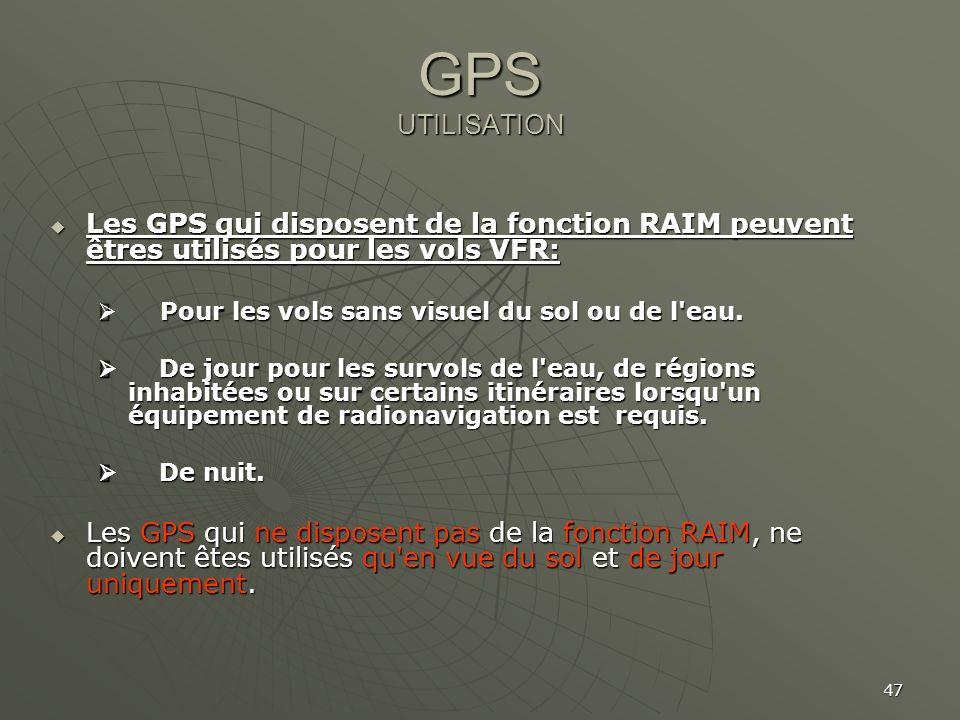 GPS UTILISATION Les GPS qui disposent de la fonction RAIM peuvent êtres utilisés pour les vols VFR: