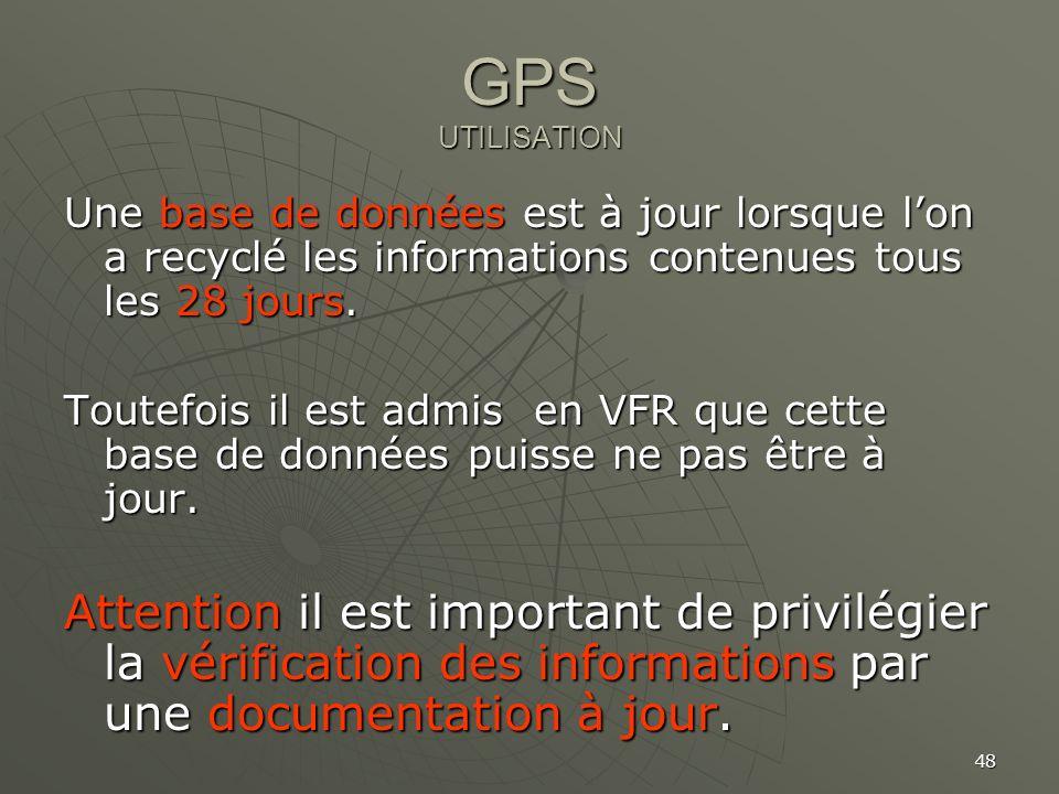 GPS UTILISATION Une base de données est à jour lorsque l'on a recyclé les informations contenues tous les 28 jours.