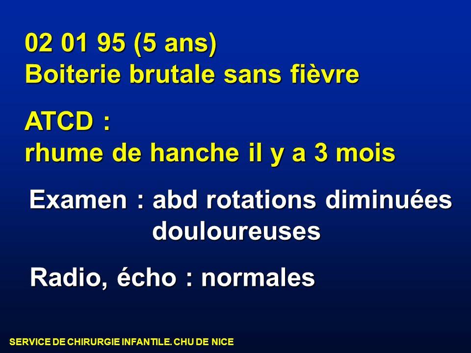02 01 95 (5 ans) Boiterie brutale sans fièvre. ATCD : rhume de hanche il y a 3 mois. Examen : abd rotations diminuées.