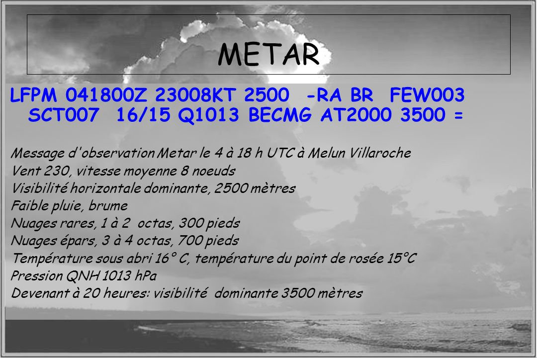 METARLFPM 041800Z 23008KT 2500 -RA BR FEW003 SCT007 16/15 Q1013 BECMG AT2000 3500 =