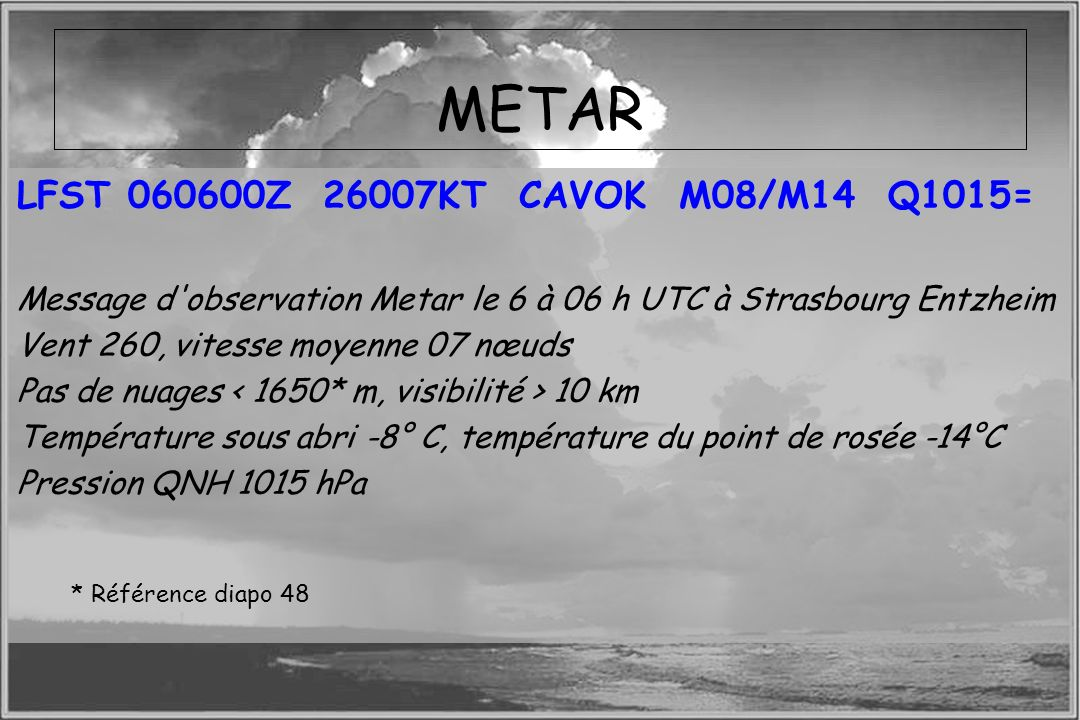 METAR LFST 060600Z 26007KT CAVOK M08/M14 Q1015=
