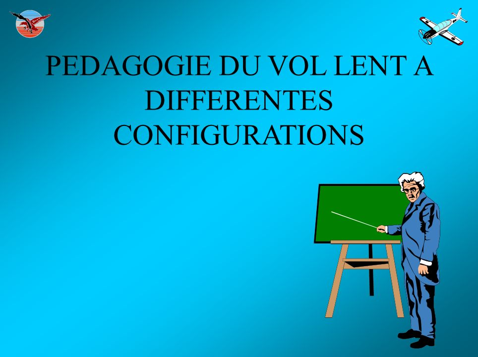 PEDAGOGIE DU VOL LENT A DIFFERENTES CONFIGURATIONS