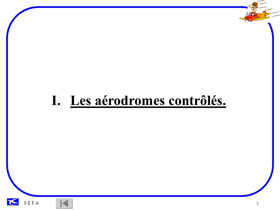 Les aérodromes contrôlés.