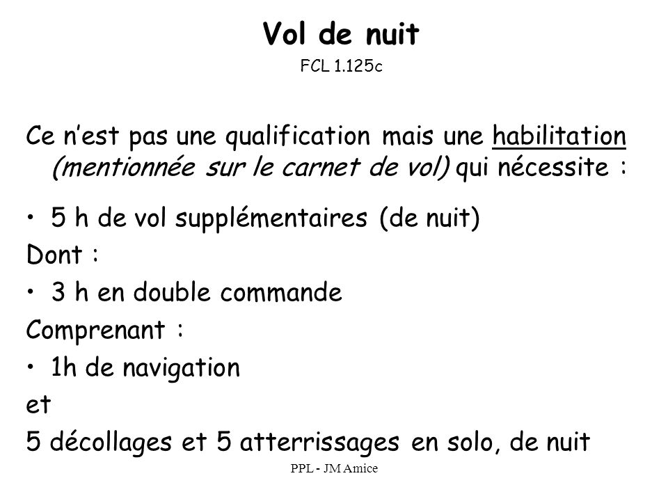 Vol de nuit FCL 1.125c. Ce n'est pas une qualification mais une habilitation (mentionnée sur le carnet de vol) qui nécessite :