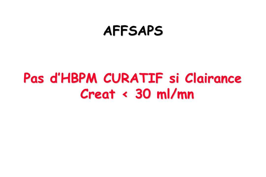 Pas d'HBPM CURATIF si Clairance Creat < 30 ml/mn