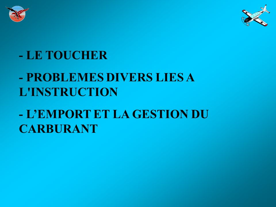 - LE TOUCHER - PROBLEMES DIVERS LIES A L INSTRUCTION - L'EMPORT ET LA GESTION DU CARBURANT
