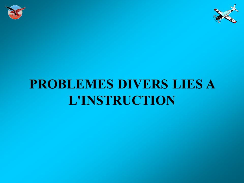 PROBLEMES DIVERS LIES A L INSTRUCTION