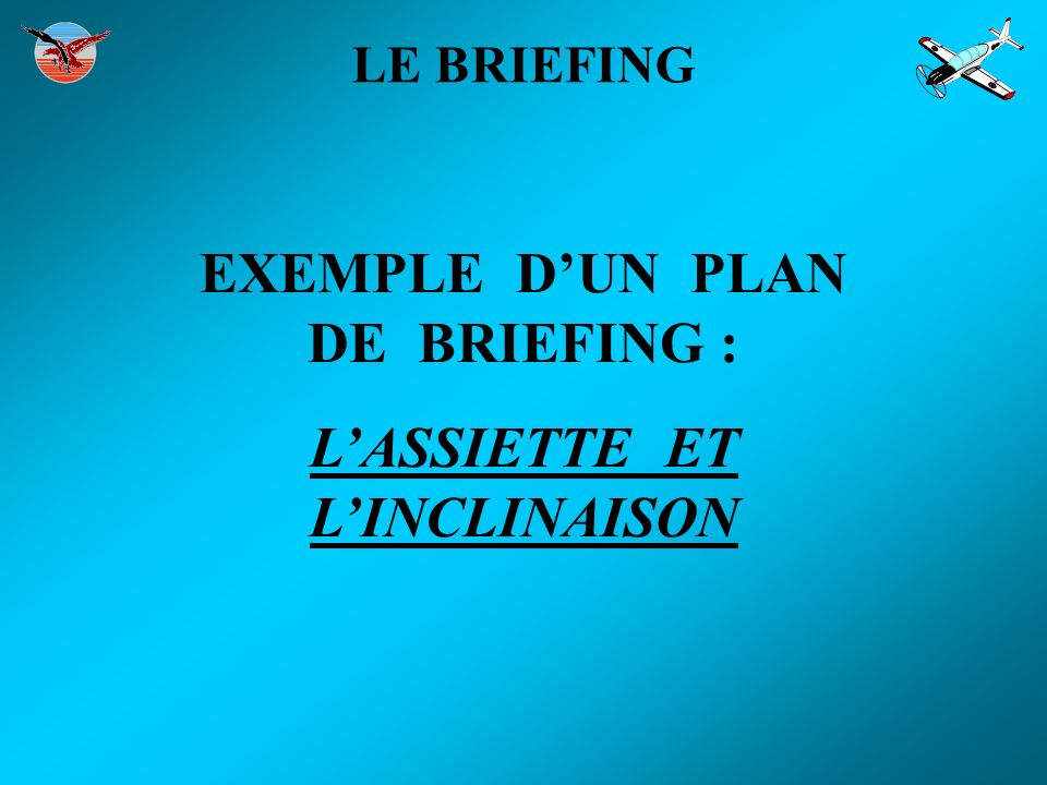 EXEMPLE D'UN PLAN DE BRIEFING : L'ASSIETTE ET L'INCLINAISON