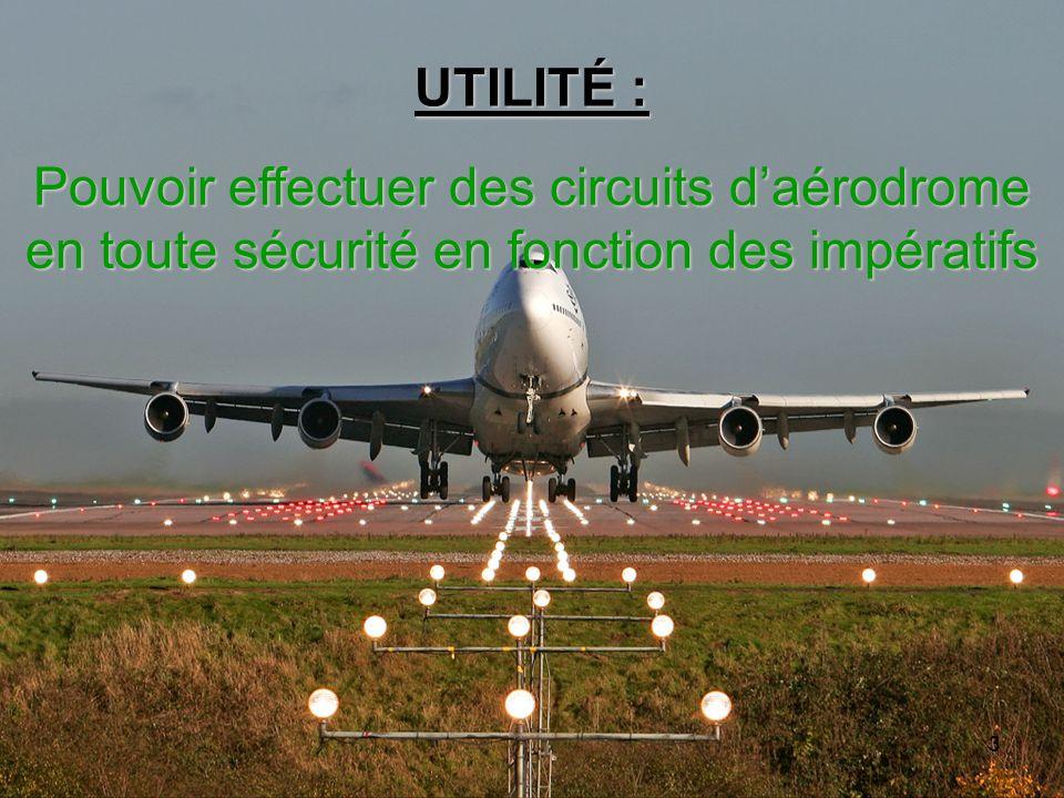 UTILITÉ : Pouvoir effectuer des circuits d'aérodrome en toute sécurité en fonction des impératifs