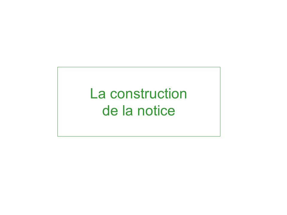 La construction de la notice