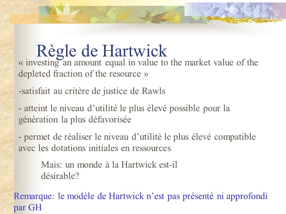 Règle de Hartwick « investing an amount equal in value to the market value of the depleted fraction of the resource »