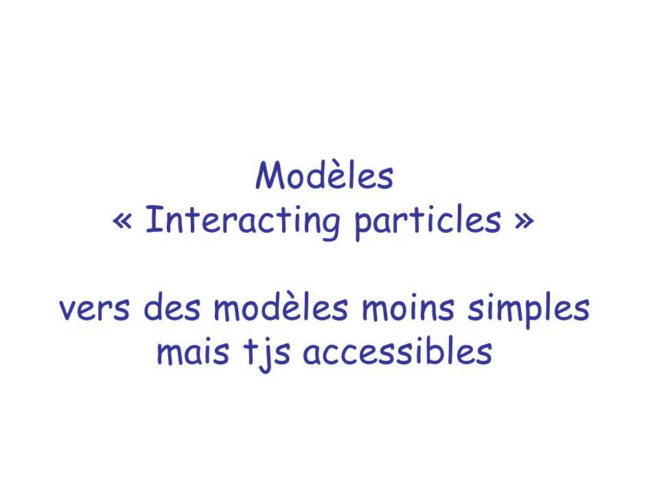 Modèles « Interacting particles » vers des modèles moins simples mais tjs accessibles