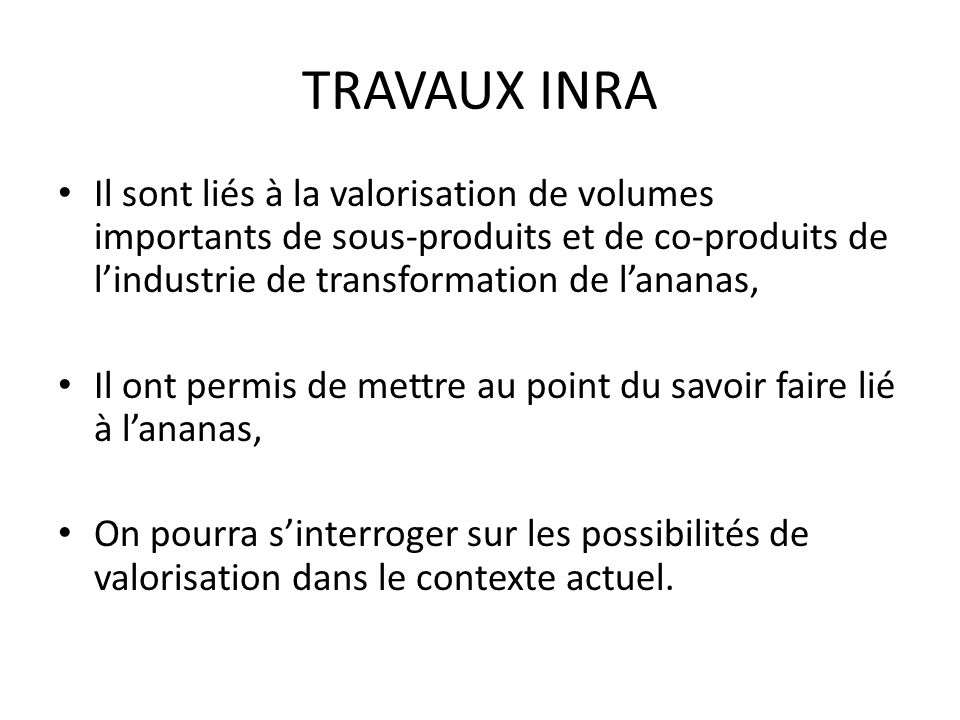 TRAVAUX INRAIl sont liés à la valorisation de volumes importants de sous-produits et de co-produits de l'industrie de transformation de l'ananas,