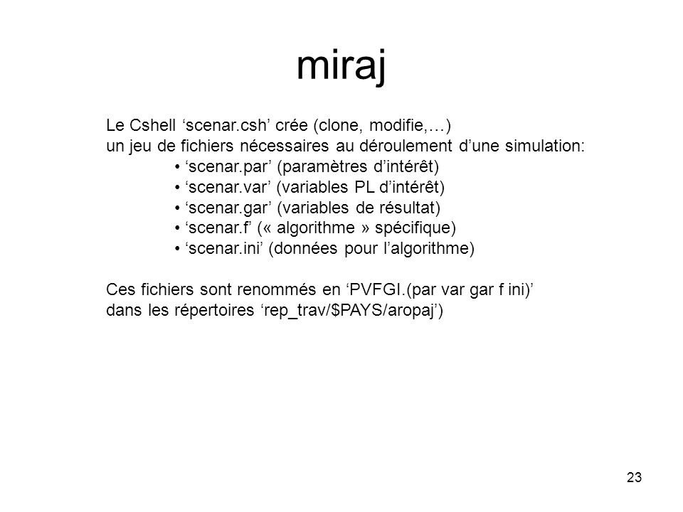 mirajLe Cshell 'scenar.csh' crée (clone, modifie,…) un jeu de fichiers nécessaires au déroulement d'une simulation:
