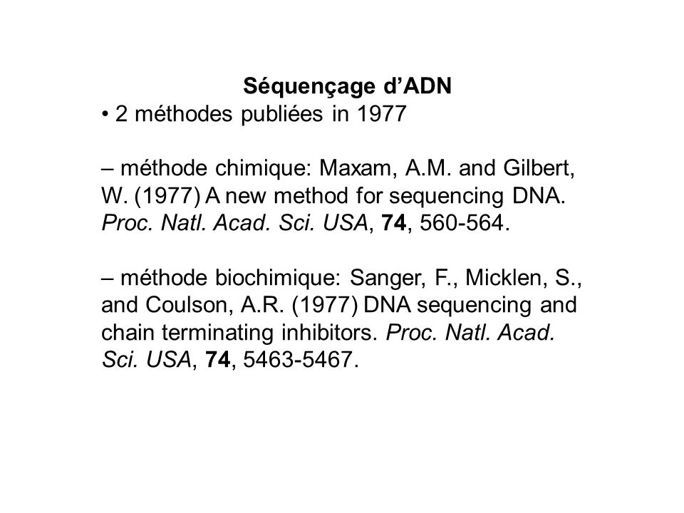 Séquençage d'ADN • 2 méthodes publiées in 1977. – méthode chimique: Maxam, A.M. and Gilbert, W. (1977) A new method for sequencing DNA.