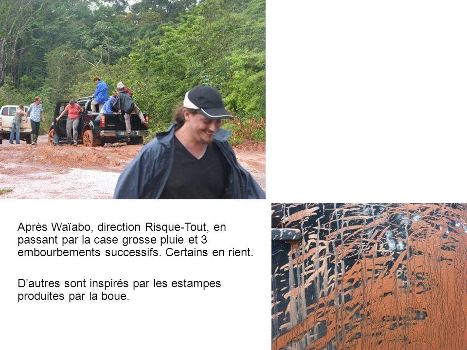 Après Waïabo, direction Risque-Tout, en passant par la case grosse pluie et 3 embourbements successifs. Certains en rient.